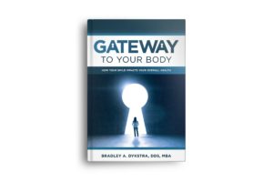 Gateway To Your Body by Dr. Bradley Dykstra